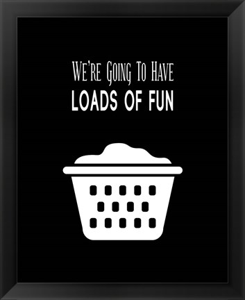 Framed We're Going To Have Loads of Fun - Black Print